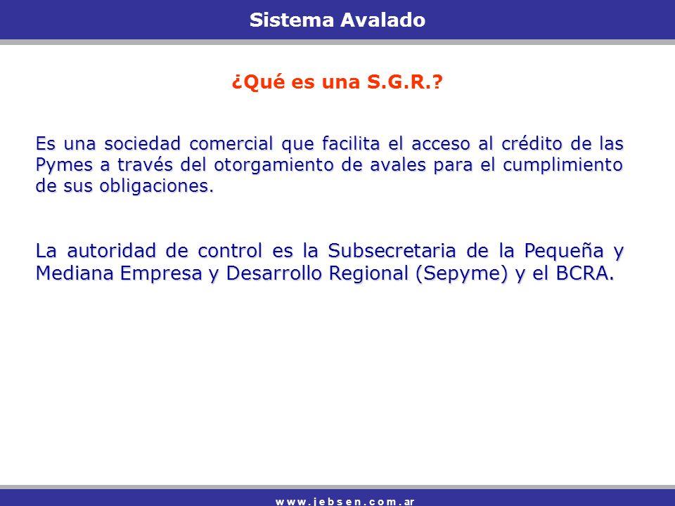 Sistema Avalado w w w.j e b s e n. c o m. ar ¿Qué es una S.G.R..