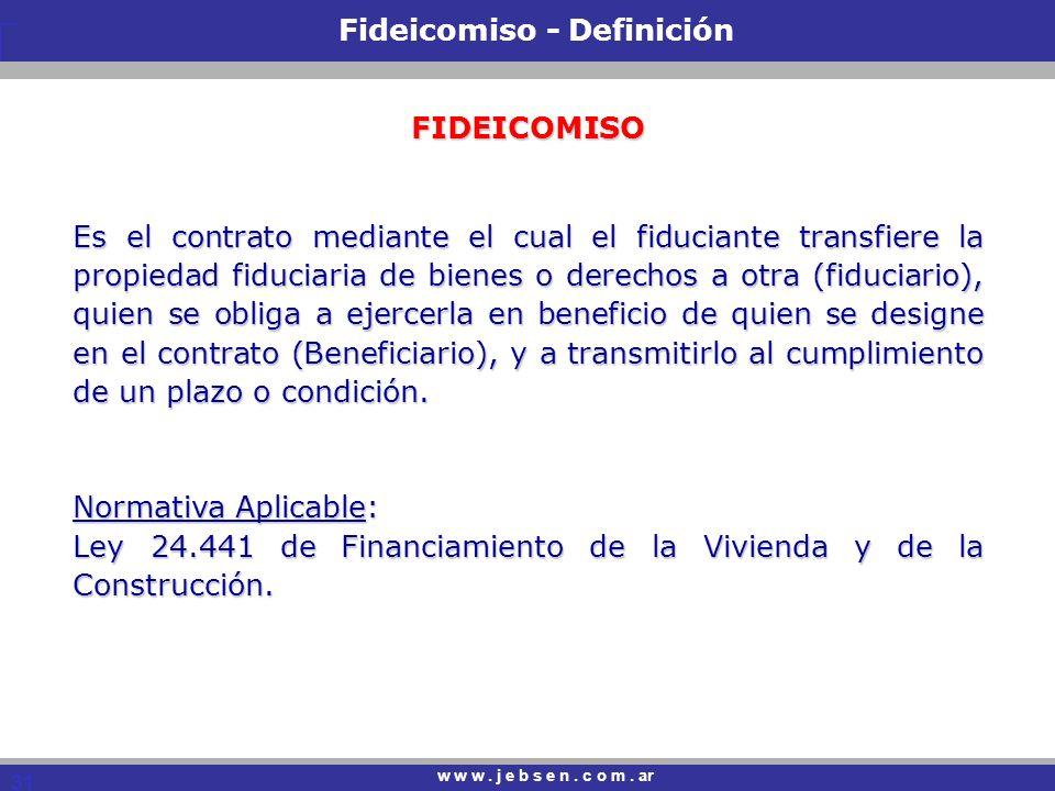31 Fideicomiso - Definición w w w.j e b s e n. c o m.
