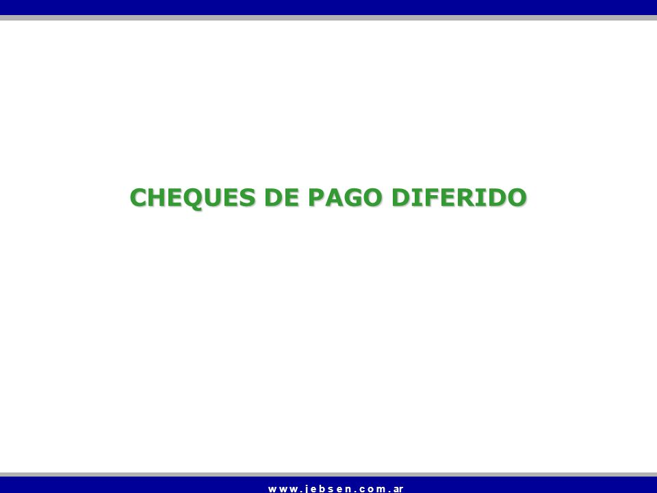 w w w. j e b s e n. c o m. ar CHEQUES DE PAGO DIFERIDO