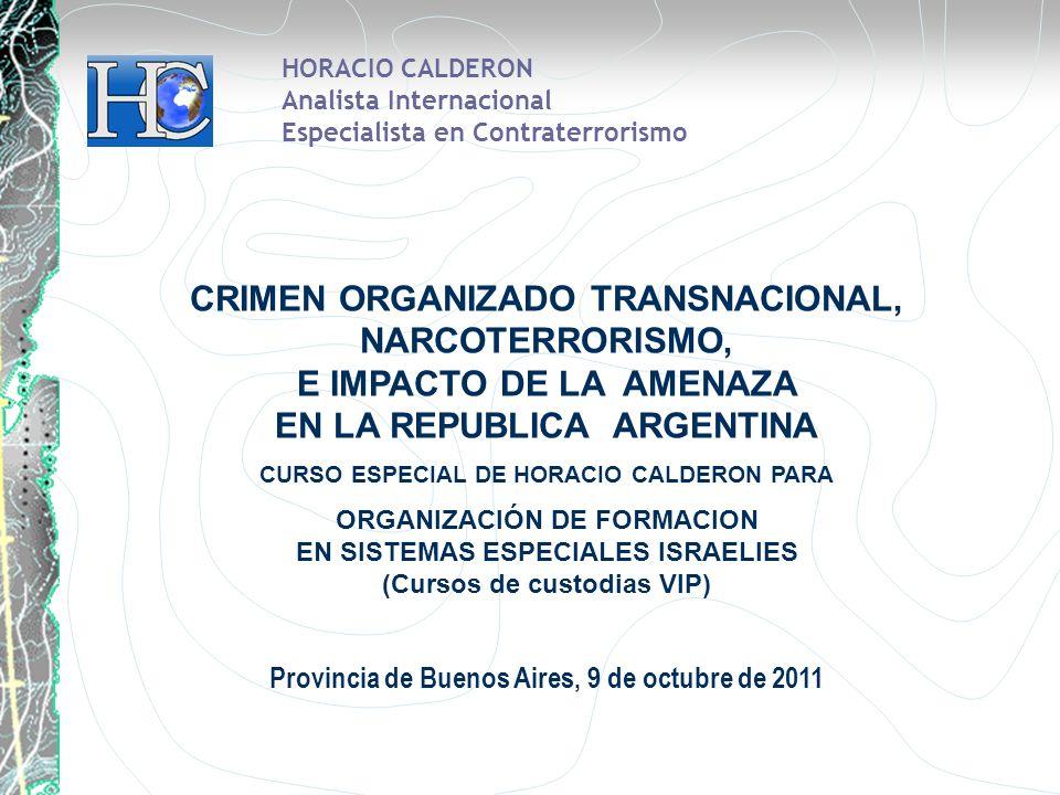 HORACIO CALDERON Analista Internacional Especialista en Contraterrorismo CRIMEN ORGANIZADO TRANSNACIONAL, NARCOTERRORISMO, E IMPACTO DE LA AMENAZA EN