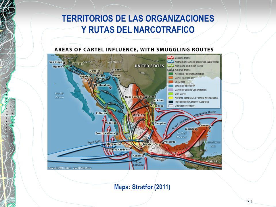 31 TERRITORIOS DE LAS ORGANIZACIONES Y RUTAS DEL NARCOTRAFICO Mapa: Stratfor (2011)