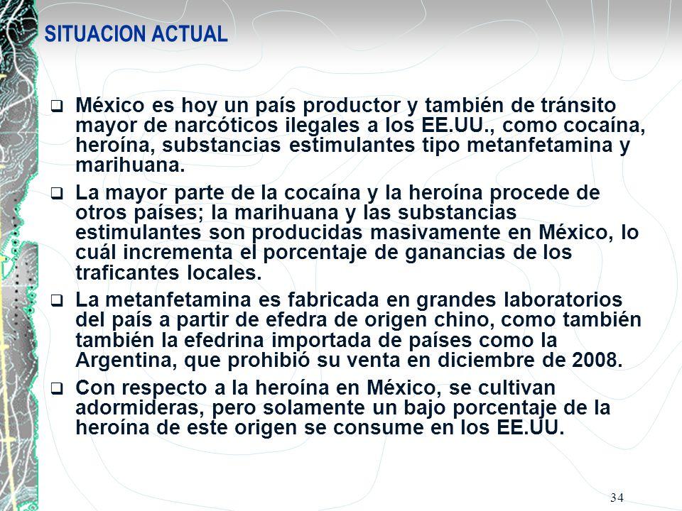 34 México es hoy un país productor y también de tránsito mayor de narcóticos ilegales a los EE.UU., como cocaína, heroína, substancias estimulantes ti