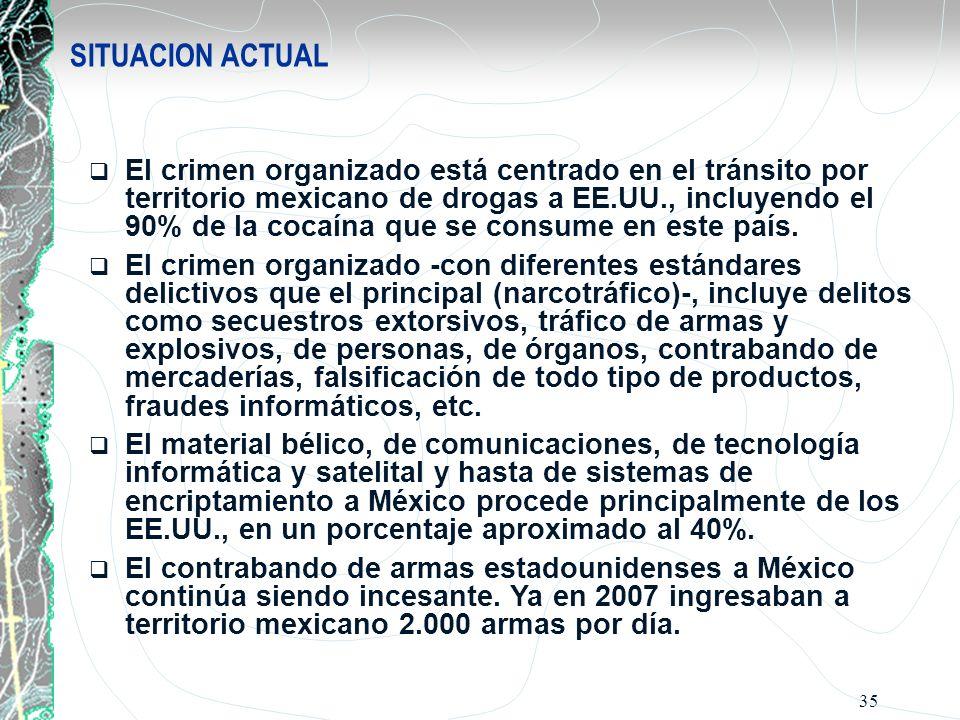 35 El crimen organizado está centrado en el tránsito por territorio mexicano de drogas a EE.UU., incluyendo el 90% de la cocaína que se consume en est