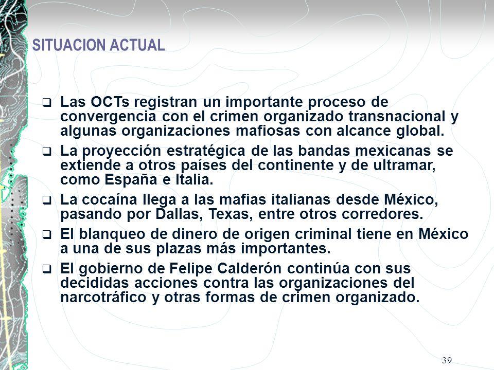 39 Las OCTs registran un importante proceso de convergencia con el crimen organizado transnacional y algunas organizaciones mafiosas con alcance globa