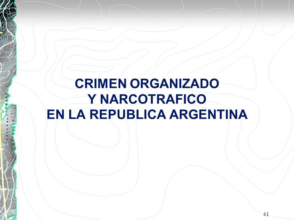 CRIMEN ORGANIZADO Y NARCOTRAFICO EN LA REPUBLICA ARGENTINA 41