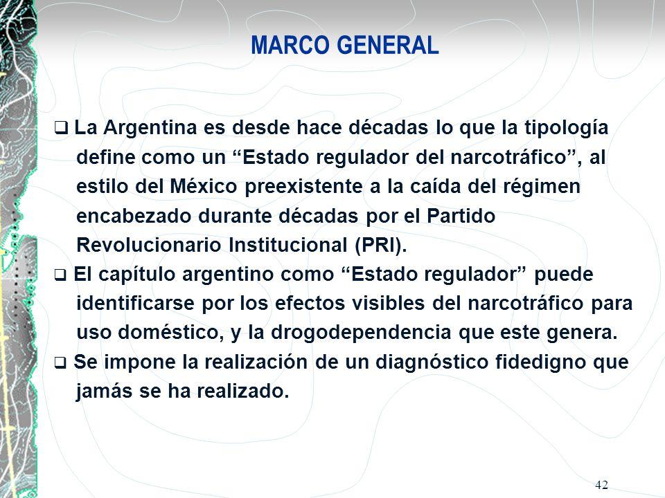 42 MARCO GENERAL La Argentina es desde hace décadas lo que la tipología define como un Estado regulador del narcotráfico, al estilo del México preexis