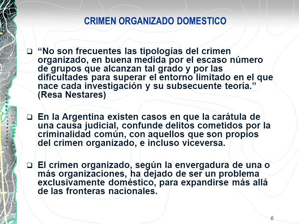 6 CRIMEN ORGANIZADO DOMESTICO No son frecuentes las tipologías del crimen organizado, en buena medida por el escaso número de grupos que alcanzan tal