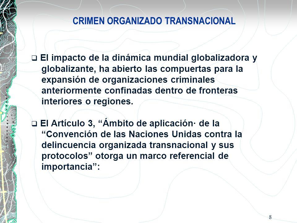 8 CRIMEN ORGANIZADO TRANSNACIONAL El impacto de la dinámica mundial globalizadora y globalizante, ha abierto las compuertas para la expansión de organ