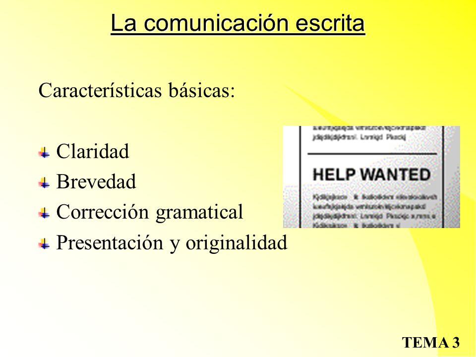 TEMA 3 La comunicación escrita Características básicas: Claridad Brevedad Corrección gramatical Presentación y originalidad