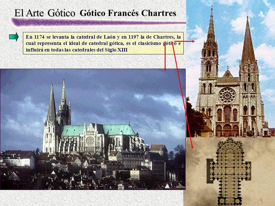 El Arte Gótico Gótico Francés Chartres En 1174 se levanta la catedral de Laón y en 1197 la de Chartres, la cual representa el ideal de catedral gótica, es el clasicismo gótico e influirá en todas las catedrales del Siglo XIII