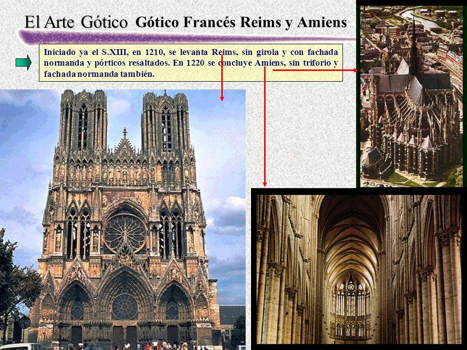 El Arte Gótico Gótico Francés Reims y Amiens Iniciado ya el S.XIII, en 1210, se levanta Reims, sin girola y con fachada normanda y pórticos resaltados.