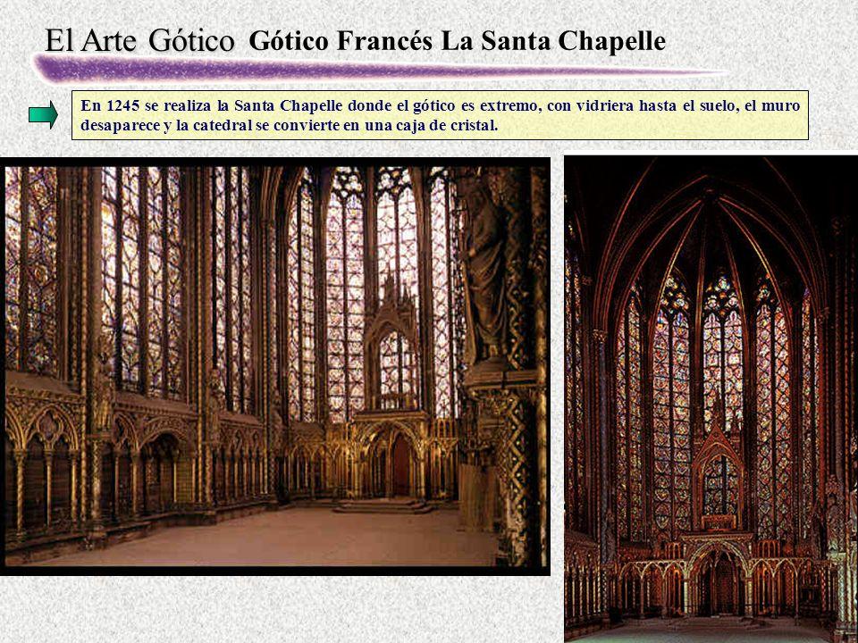 El Arte Gótico Gótico Francés La Santa Chapelle En 1245 se realiza la Santa Chapelle donde el gótico es extremo, con vidriera hasta el suelo, el muro desaparece y la catedral se convierte en una caja de cristal.
