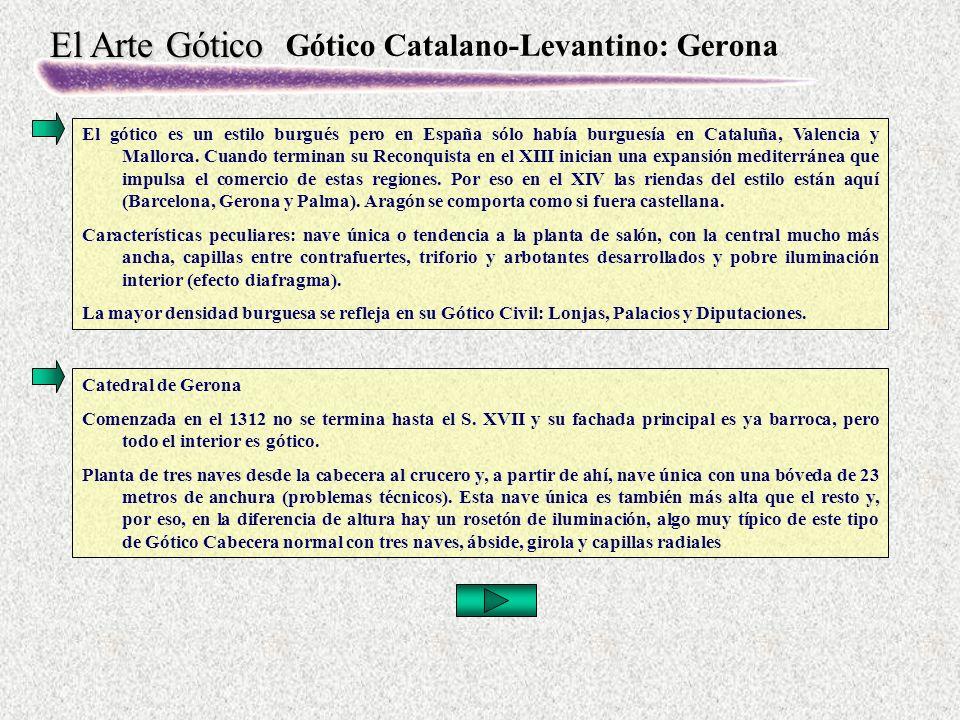 El Arte Gótico Gótico Catalano-Levantino: Gerona El gótico es un estilo burgués pero en España sólo había burguesía en Cataluña, Valencia y Mallorca.