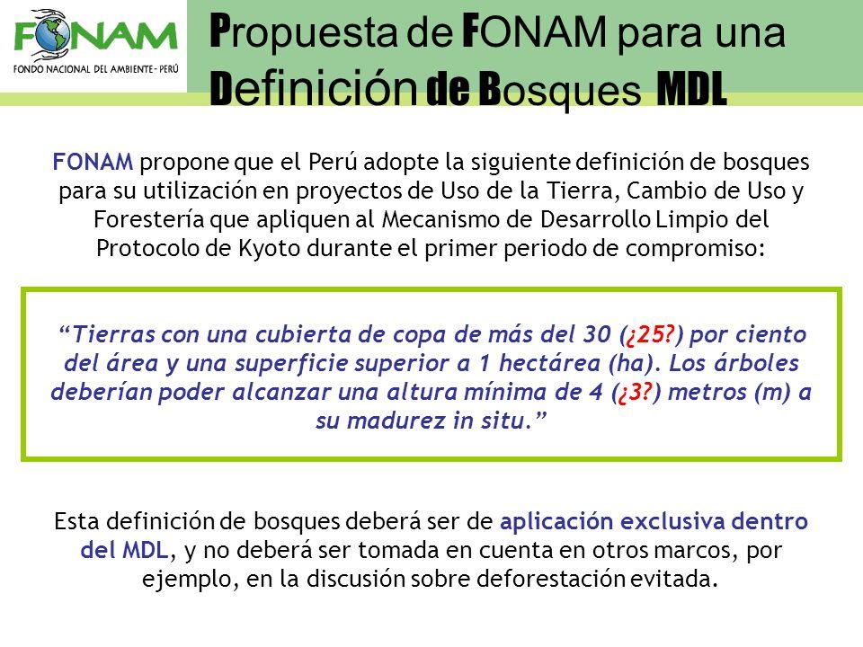 FONAM propone que el Perú adopte la siguiente definición de bosques para su utilización en proyectos de Uso de la Tierra, Cambio de Uso y Forestería q