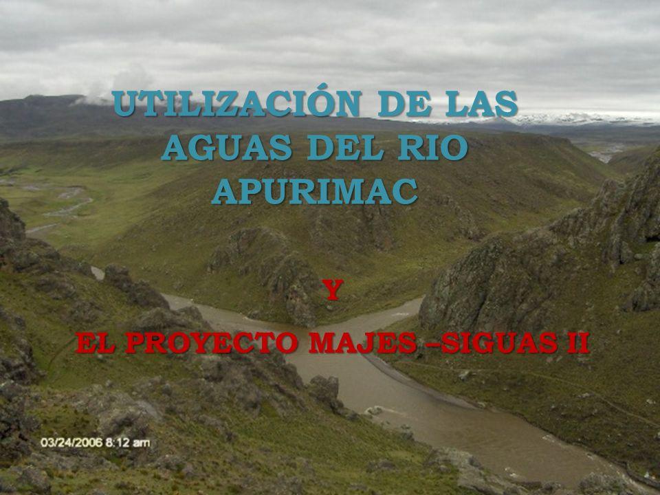 UTILIZACIÓN DE LAS AGUAS DEL RIO APURIMAC Y EL PROYECTO MAJES –SIGUAS II