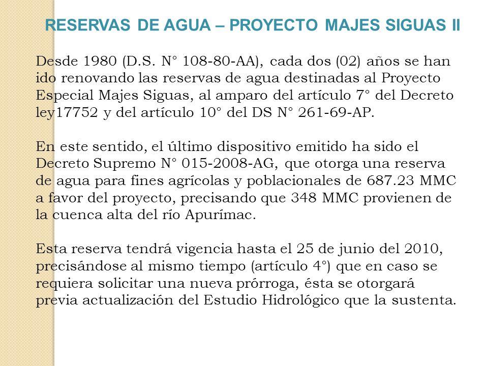 RESERVAS DE AGUA – PROYECTO MAJES SIGUAS II Desde 1980 (D.S. N° 108-80-AA), cada dos (02) años se han ido renovando las reservas de agua destinadas al