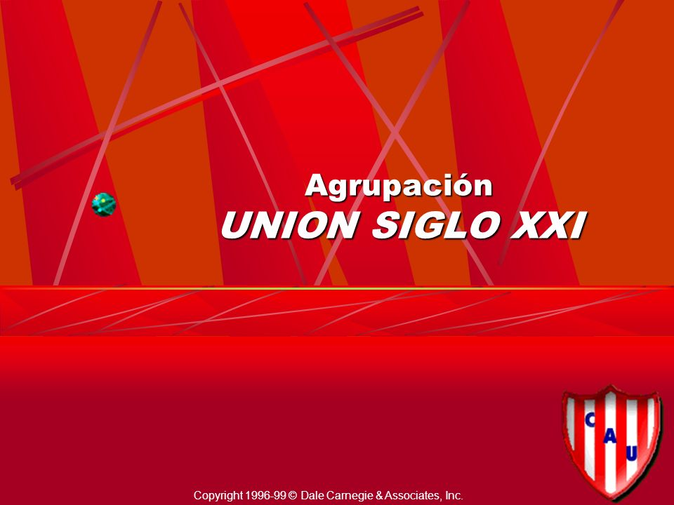 Agrupación UNION SIGLO XXI Copyright 1996-99 © Dale Carnegie & Associates, Inc.