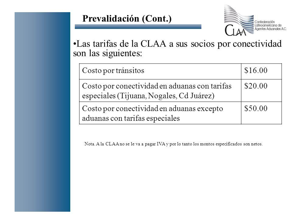 Prevalidación (Cont.) Las tarifas de la CLAA a sus socios por conectividad son las siguientes: Costo por tránsitos$16.00 Costo por conectividad en adu