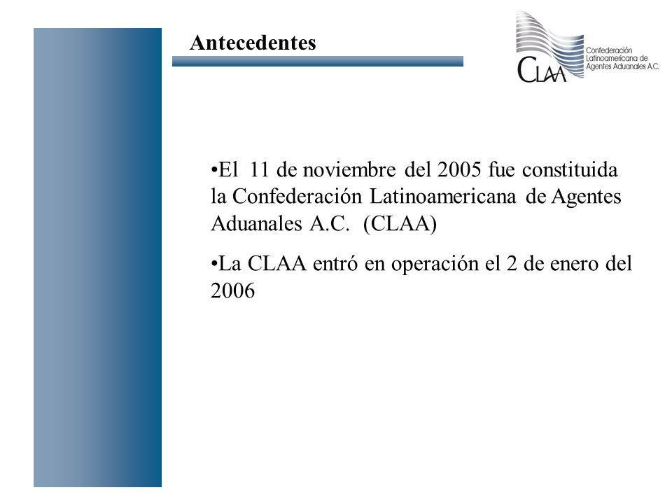 El 11 de noviembre del 2005 fue constituida la Confederación Latinoamericana de Agentes Aduanales A.C. (CLAA) La CLAA entró en operación el 2 de enero