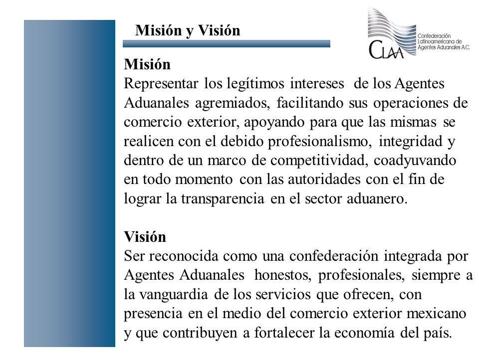 Misión y Visión Misión Representar los legítimos intereses de los Agentes Aduanales agremiados, facilitando sus operaciones de comercio exterior, apoy