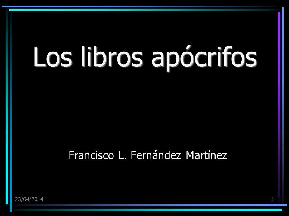 23/04/20141 Los libros apócrifos Francisco L. Fernández Martínez