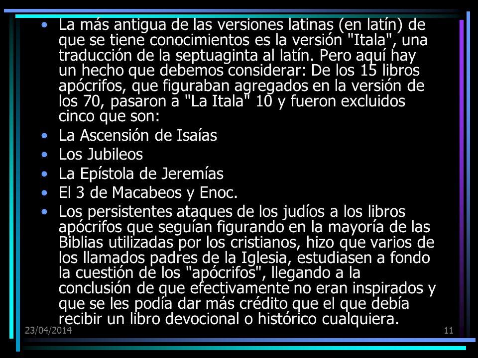 23/04/201411 La más antigua de las versiones latinas (en latín) de que se tiene conocimientos es la versión