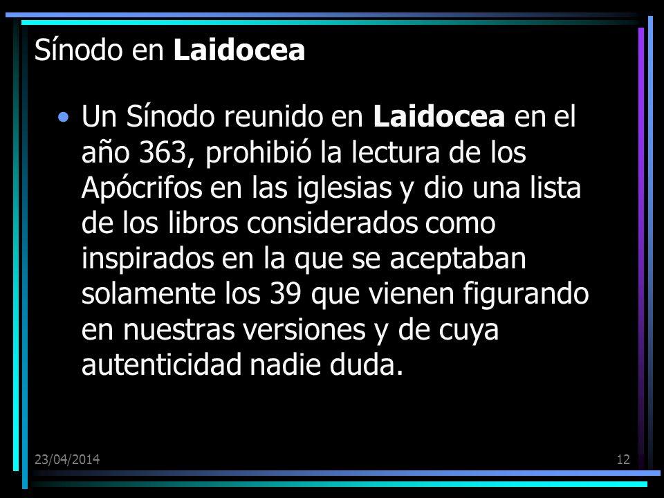 23/04/201412 Sínodo en Laidocea Un Sínodo reunido en Laidocea en el año 363, prohibió la lectura de los Apócrifos en las iglesias y dio una lista de l