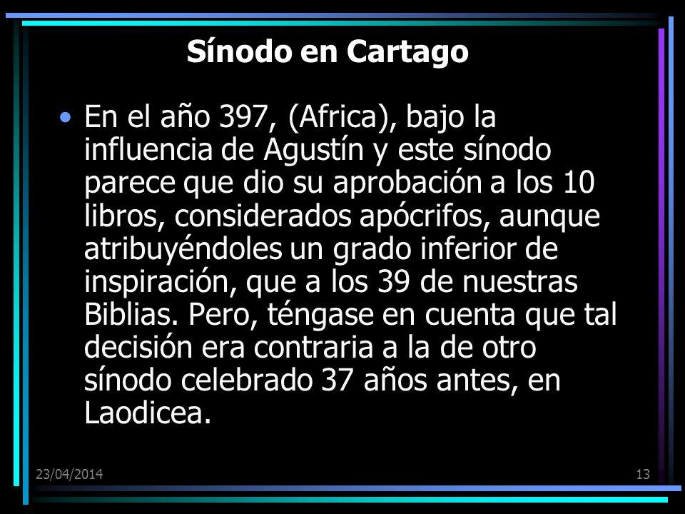23/04/201413 Sínodo en Cartago En el año 397, (Africa), bajo la influencia de Agustín y este sínodo parece que dio su aprobación a los 10 libros, cons