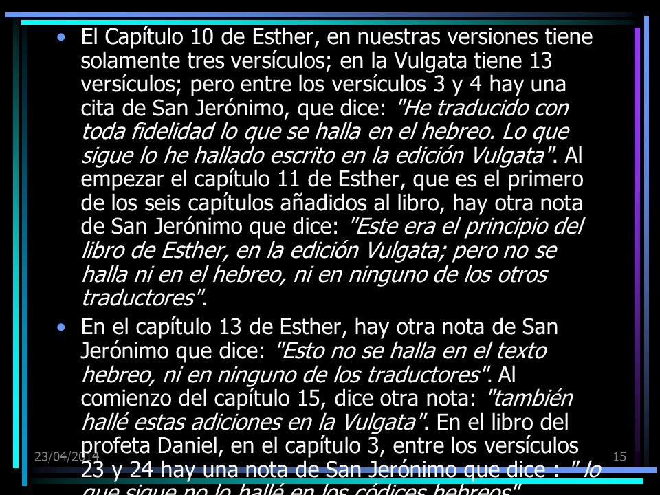 23/04/201415 El Capítulo 10 de Esther, en nuestras versiones tiene solamente tres versículos; en la Vulgata tiene 13 versículos; pero entre los versíc