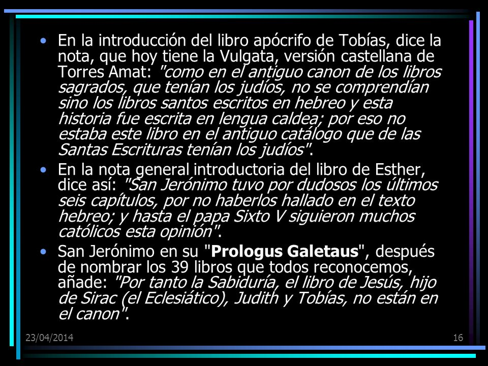 23/04/201416 En la introducción del libro apócrifo de Tobías, dice la nota, que hoy tiene la Vulgata, versión castellana de Torres Amat: