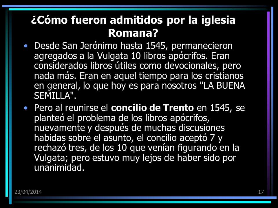 23/04/201417 ¿Cómo fueron admitidos por la iglesia Romana? Desde San Jerónimo hasta 1545, permanecieron agregados a la Vulgata 10 libros apócrifos. Er