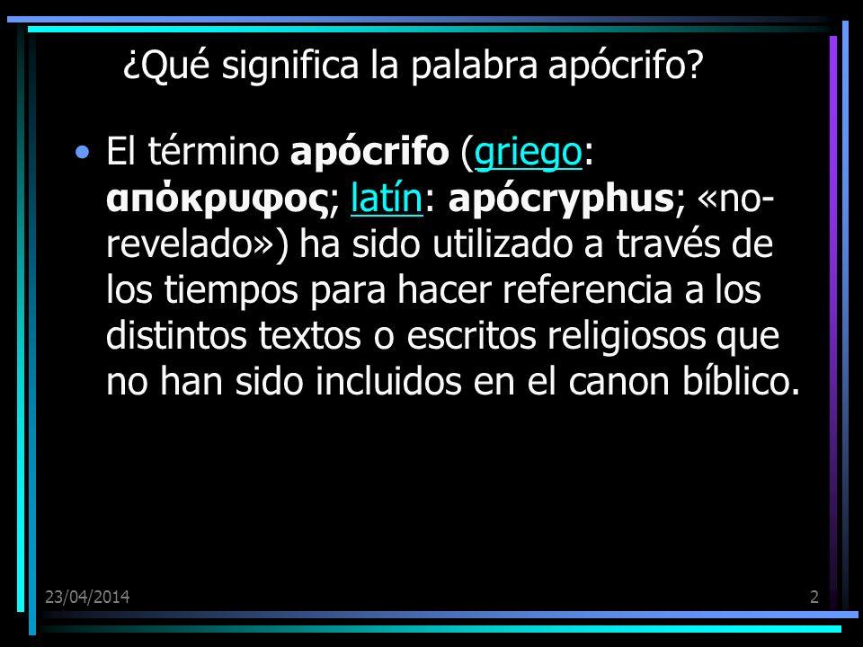 23/04/20142 ¿Qué significa la palabra apócrifo? El término apócrifo (griego: απόκρυφος; latín: apócryphus; «no- revelado») ha sido utilizado a través