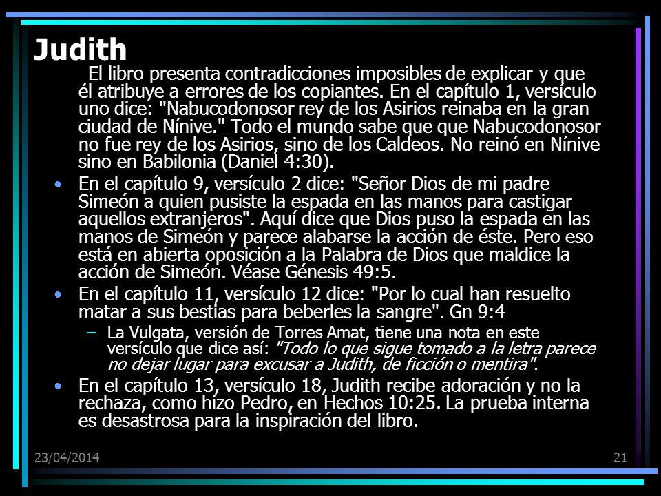 23/04/201421 Judith El libro presenta contradicciones imposibles de explicar y que él atribuye a errores de los copiantes. En el capítulo 1, versículo