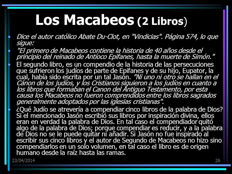 23/04/201426 Los Macabeos (2 Libros) Dice el autor católico Abate Du-Clot, en