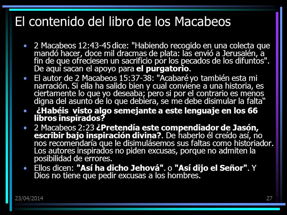 23/04/201427 El contenido del libro de los Macabeos 2 Macabeos 12:43-45 dice: