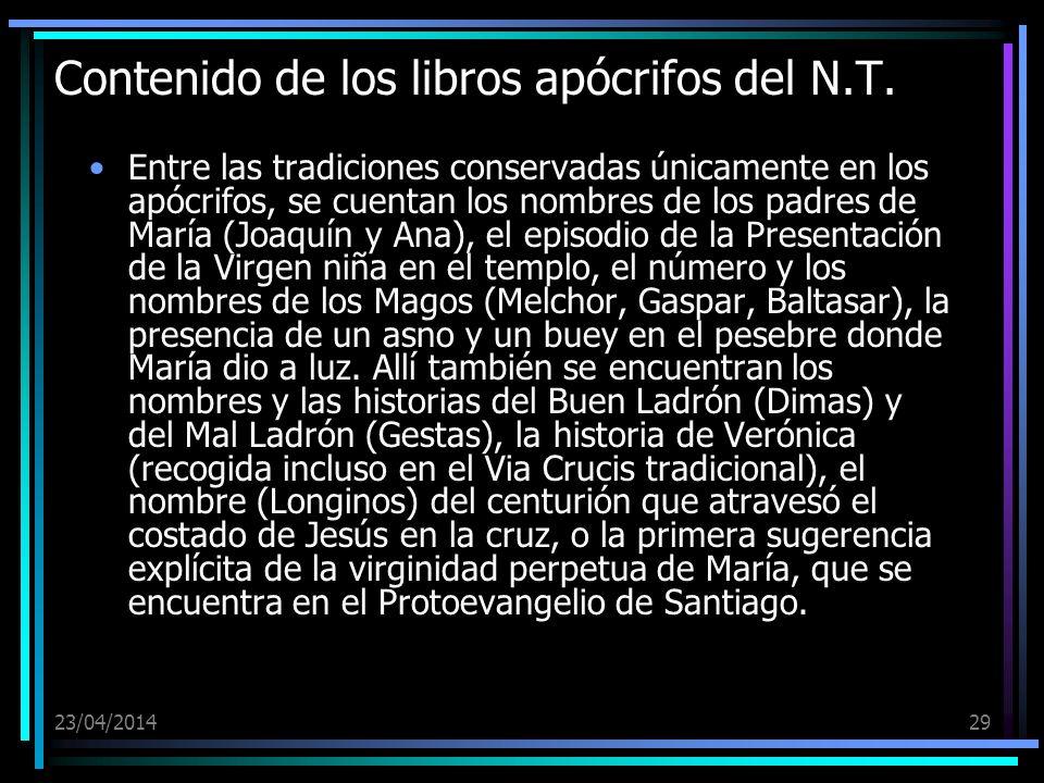 23/04/201429 Contenido de los libros apócrifos del N.T. Entre las tradiciones conservadas únicamente en los apócrifos, se cuentan los nombres de los p