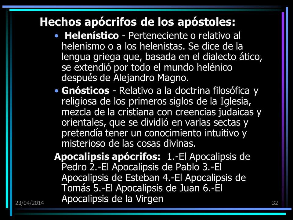 23/04/201432 Hechos apócrifos de los apóstoles: Helenístico - Perteneciente o relativo al helenismo o a los helenistas. Se dice de la lengua griega qu