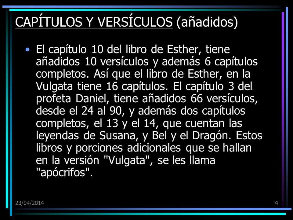 23/04/20144 CAPÍTULOS Y VERSÍCULOS (añadidos) El capítulo 10 del libro de Esther, tiene añadidos 10 versículos y además 6 capítulos completos. Así que