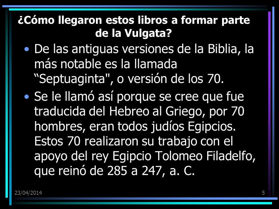 23/04/20145 ¿Cómo llegaron estos libros a formar parte de la Vulgata? De las antiguas versiones de la Biblia, la más notable es la llamada Septuaginta