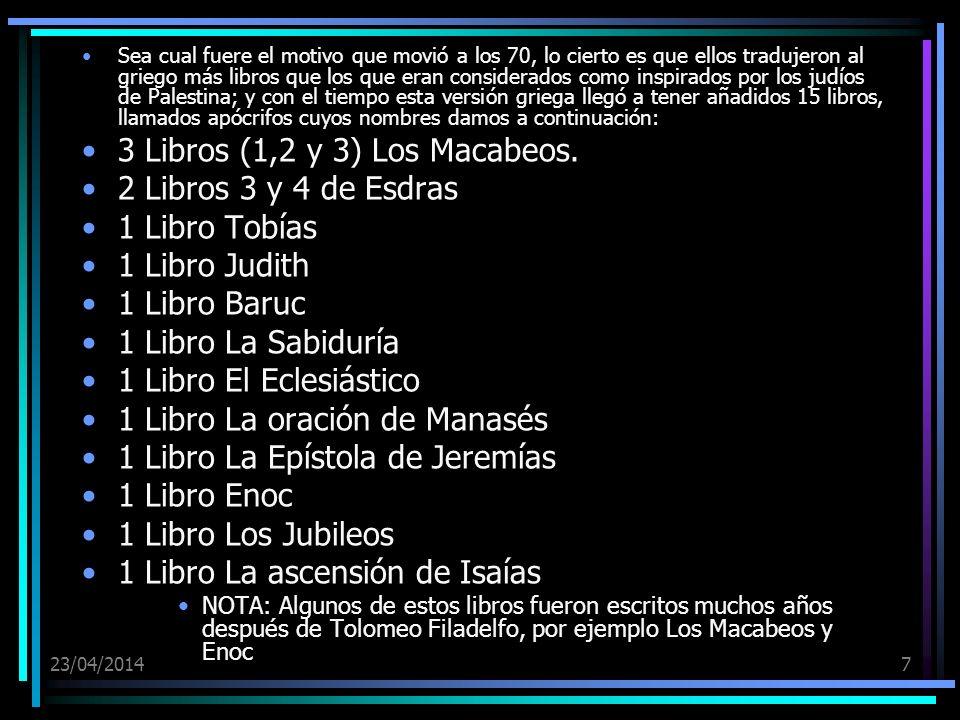 23/04/20147 Sea cual fuere el motivo que movió a los 70, lo cierto es que ellos tradujeron al griego más libros que los que eran considerados como ins
