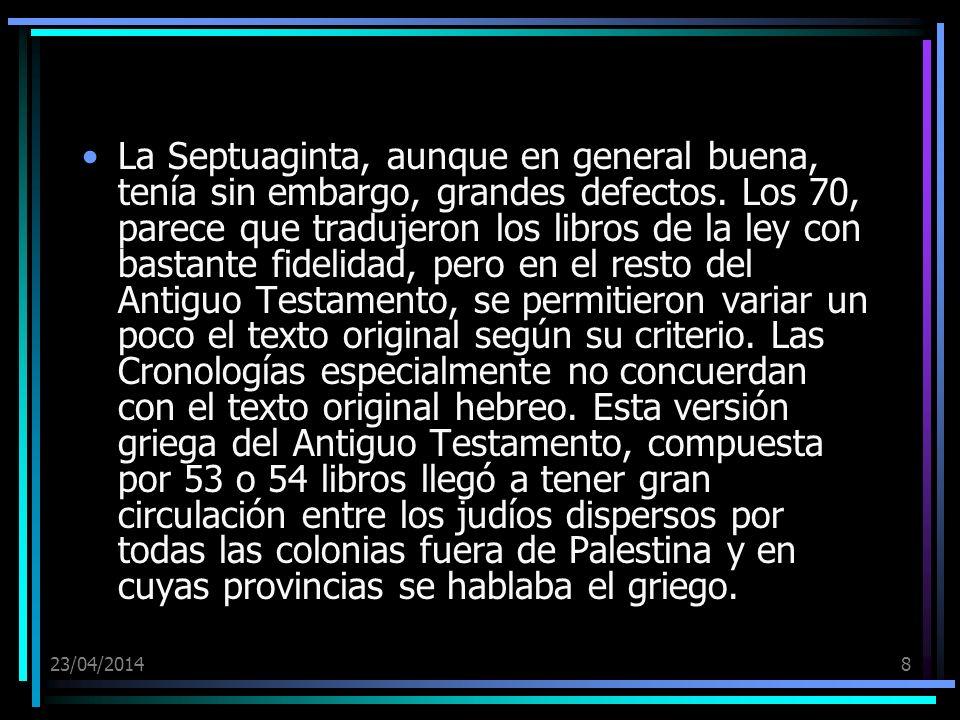 23/04/20148 La Septuaginta, aunque en general buena, tenía sin embargo, grandes defectos. Los 70, parece que tradujeron los libros de la ley con basta