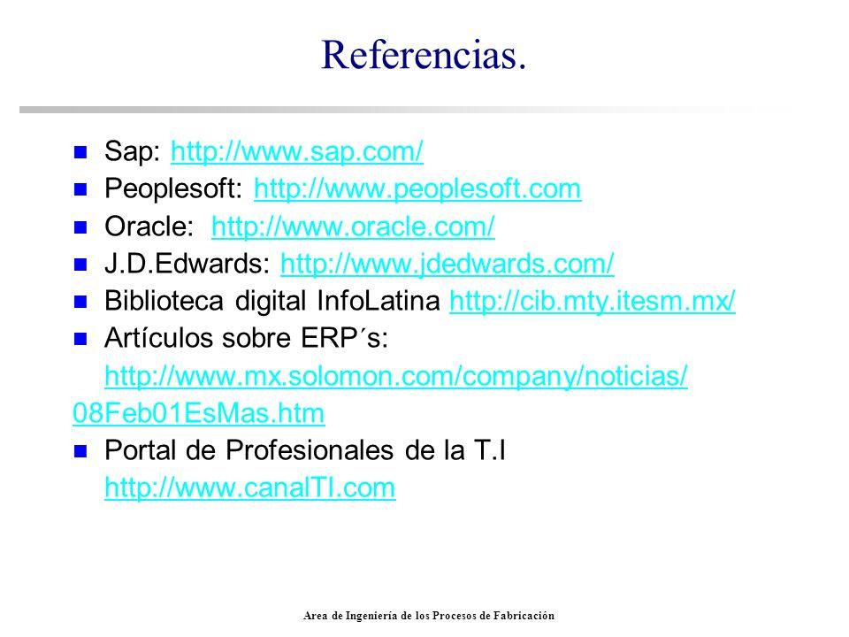 Area de Ingeniería de los Procesos de Fabricación Referencias. Sap: http://www.sap.com/http://www.sap.com/ Peoplesoft: http://www.peoplesoft.comhttp:/