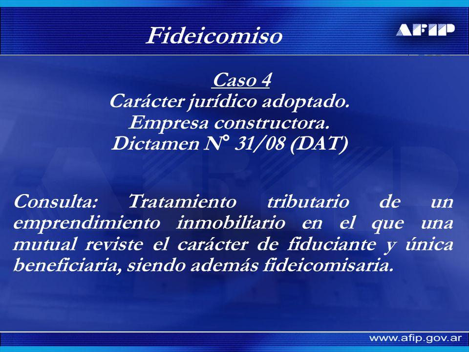 Fideicomiso Caso 4 Carácter jurídico adoptado. Empresa constructora. Dictamen N° 31/08 (DAT) Consulta: Tratamiento tributario de un emprendimiento inm