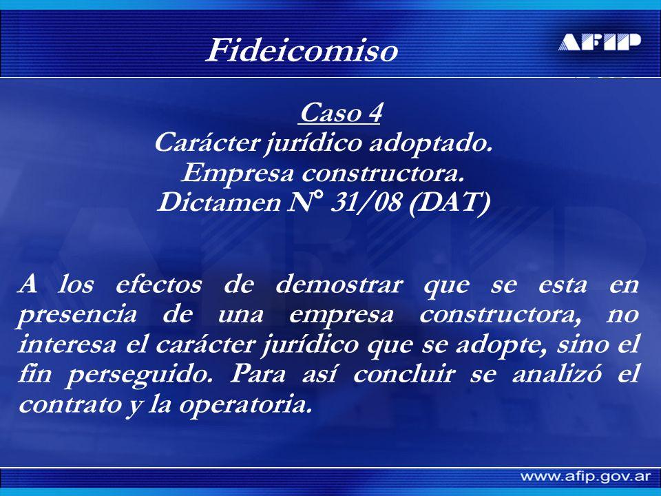 Fideicomiso Caso 4 Carácter jurídico adoptado. Empresa constructora. Dictamen N° 31/08 (DAT) A los efectos de demostrar que se esta en presencia de un