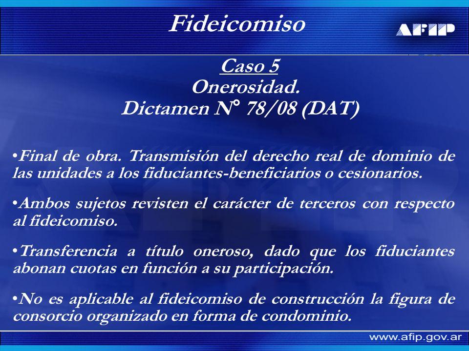 Caso 5 Onerosidad. Dictamen N° 78/08 (DAT) Fideicomiso Final de obra. Transmisión del derecho real de dominio de las unidades a los fiduciantes-benefi