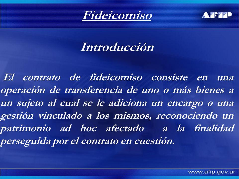 Fideicomiso Introducción El contrato de fideicomiso consiste en una operación de transferencia de uno o más bienes a un sujeto al cual se le adiciona