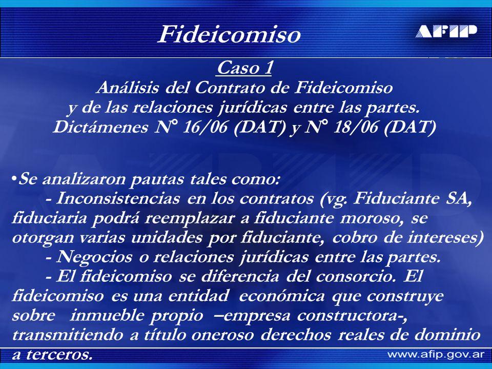 Fideicomiso Caso 1 Análisis del Contrato de Fideicomiso y de las relaciones jurídicas entre las partes. Dictámenes N° 16/06 (DAT) y N° 18/06 (DAT) Se