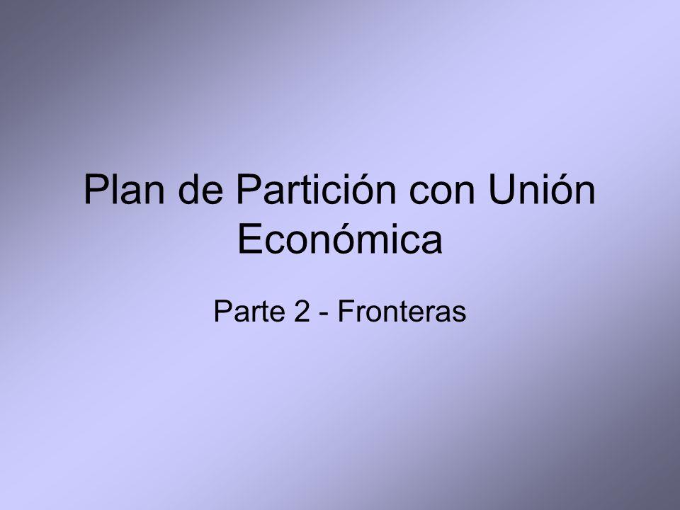 Plan de Partición con Unión Económica Parte 2 - Fronteras