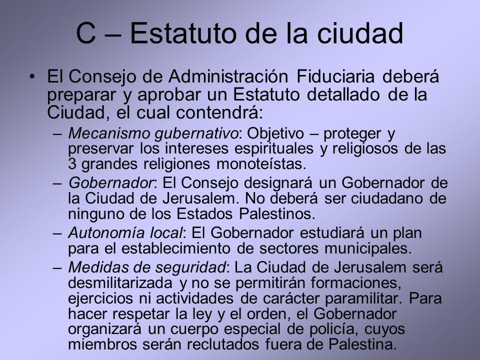 C – Estatuto de la ciudad El Consejo de Administración Fiduciaria deberá preparar y aprobar un Estatuto detallado de la Ciudad, el cual contendrá: –Me