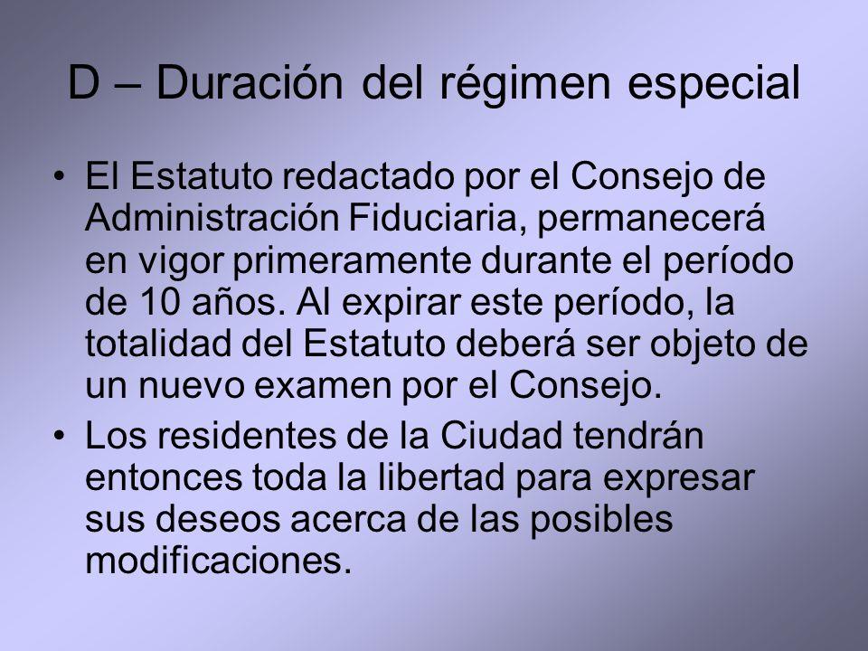 D – Duración del régimen especial El Estatuto redactado por el Consejo de Administración Fiduciaria, permanecerá en vigor primeramente durante el período de 10 años.